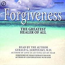 Forgiveness: The Greatest Healer of All Audiobook by Gerald G. Jampolsky, Neale Donald Walsch Narrated by Gerald G. Jampolsky, Neale Donald Walsch