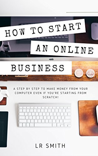 how-to-start-an-online-business-a-step-by-step-to-make-money-from-your-computer-even-if-your-startin