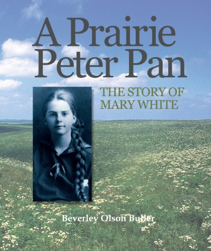 A Prairie Peter Pan: The Story of Mary White, Beverley Olson Buller