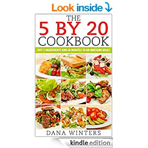 The 5 By 20 Recipe Book : Just 5 Ingredients And 20 Minutes to An Awesome Meal!