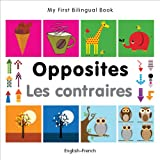 My First Bilingual Book–Opposites (English–French)