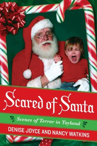 Scared of Santa: Scenes of Terror in Toyland: Denise Joyce, Nancy Watkins: 9780061490996: Amazon.com: Books