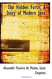 The Hidden Force; A Story of Modern Java (1117115135) by Teixeira de Mattos, Alexander