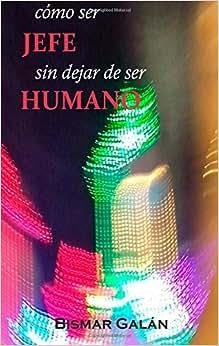 Como Ser Jefe Sin Dejar De Ser Humano? (Spanish Edition)