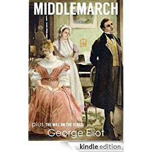 MIDDLEMARCH (illustrated, complete, and unabridged) (Plus The Mill on the Floss)