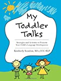 My Toddler Talks: Strategies and Activities to Promote Your Childs Language Development