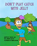 img - for Don't Play Catch With Jelly book / textbook / text book