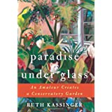Paradise Under Glass: An Amateur Creates a Conservatory Gardenby Ruth Kassinger