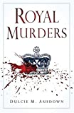 img - for Royal Murders: Hatred, Revenge and the Seizing of Power book / textbook / text book