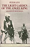 The Light Garden of the Angel King: Journeys in Afghanistan (014009525X) by Peter Levi