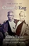 Lives of Chang and Eng:Siam's Twins in Nineteenth-Century America