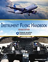Instrument Flying Handbook: Revised Edition