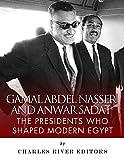 Gamal Abdel Nasser and Anwar Sadat: The Presidents Who Shaped Modern Egypt
