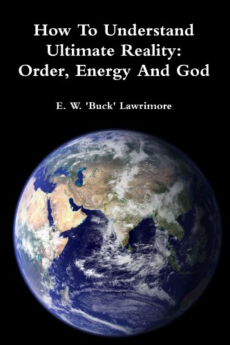 How To Understand Ultimate Reality: Order, Energy And God