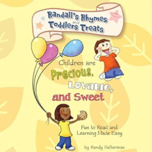 Randall's Rhymes and Toddlers' Treats: Children Are Precious, Lovable, and Sweet: Fun to Read and Learning Made Easy | [Randy Halterman]