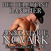 Her Reluctant Rancher: Return to Stone Creek, Book 1 | [Anne Marie Novark]