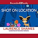 Shot on Location (       UNABRIDGED) by Laurence Shames Narrated by Richard Ferrone