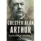 Chester Alan Arthur: The American Presidents Series: The 21st President, 1881-1885 ~ Zachary Karabell