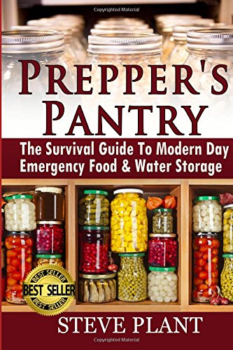 Prepper's Pantry: The Survival Guide To Modern Day Emergency Food & Water Storage