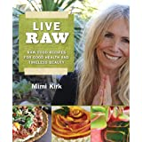 "Live Raw: Raw Food Recipes for Good Health and Timeless Beautyvon ""Mimi Kirk"""