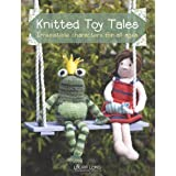 Knitted Toy Tales: Irresistible Characters for All Agesby Laura Long