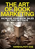 The Art Of Book Marketing: Increase Your Book Sales By 700% In 7 Days (BOOK PROMOTION & SELF-PUBLISHING SERIES 1)
