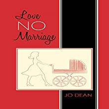 Love No Marriage: The Funny Side of Single Parenthood (Henrietta Novels, Volume 3) Audiobook by Jo Dean Narrated by Jo Dean