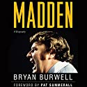 Madden: A Biography (       UNABRIDGED) by Bryan Burwell Narrated by Mark Moseley