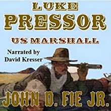Luke Pressor - US Marshall: A Wild West Action Series #1 (       UNABRIDGED) by John D. Fie Jr. Narrated by David Kresser
