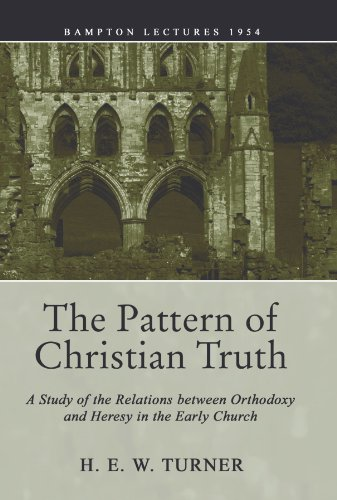 The Pattern of Christian Truth: A Study in the Relations Between Orthodoxy and Heresy in the Early Church (Bampton Lectures)