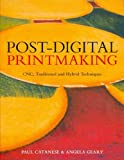 img - for Post-Digital Printmaking: CNC, Traditional and Hybrid Techniques Post-Digital Printmaking book / textbook / text book