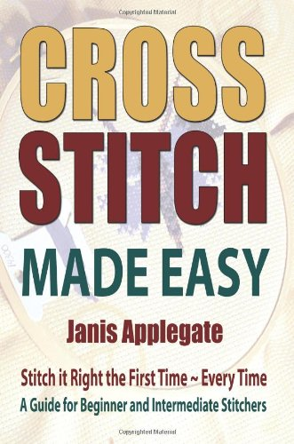 Cross Stitch Made Easy: Stitch it Right the First Time ~ Every Time