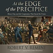 At the Edge of the Precipice: Henry Clay and the Compromise That Saved the Union | [Robert V. Remini]