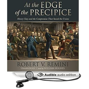 At the Edge of the Precipice - Henry Clay and the Compromise That Saved the Union - Robert V. Remini