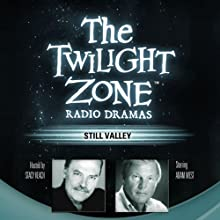 Still Valley: The Twilight Zone Radio Dramas Radio/TV Program by Manly Wade Wellman, Rod Serling Narrated by  uncredited
