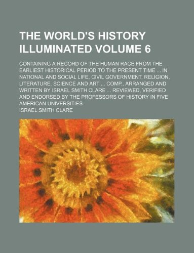 The world's history illuminated Volume 6 ; containing a record of the human race from the earliest historical period to