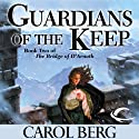 Guardians of the Keep: Bridge of D'Arnath, Book 2 (       UNABRIDGED) by Carol Berg Narrated by Daniel May, Gregory St. John, Jeremy Arthur, Angele Masters
