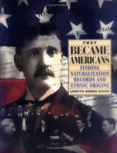 They Became Americans Finding Naturalization Records and Ethnic Origins091693814X