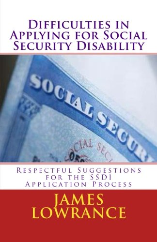 Difficulties in Applying for Social Security Disability: Respectful Disagreement and Suggestions for the SSDI Application Process