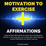 Motivation to Exercise Affirmations: Positive Daily Affirmations to Assist You in Exciting the Athlete in You Using the Law of Attraction, Self-Hypnosis, Guided Meditation and Sleep Learning | Stephens Hyang