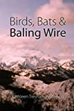 img - for Birds, Bats & Baling Wire book / textbook / text book