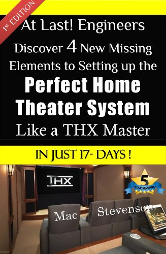 At Last! Engineers Discover 4 New Missing Elements To Setting Up The Perfect Home Theater System Like A Thx Master In Just 17-Days!