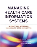 img - for Managing Health Care Information Systems A Practical Approach for Health Care Executives by Wager, Karen A., Lee, Frances W., Glaser, John P. [Jossey-Bass,2005] [Hardcover] book / textbook / text book