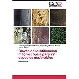 Claves de identificación macroscópica para 22 especies maderables: de Bolivia