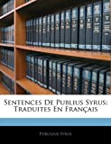 img - for Sentences De Publius Syrus: Traduites En Fran ais (French Edition) book / textbook / text book