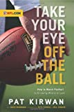 (TAKE YOUR EYE OFF THE BALL)Take Your Eye Off the Ball by Kirwan, Pat(Author)Paperback{Take Your Eye Off the Ball: How to Watch Football by Knowing Where to Look}on 05 Aug 2010
