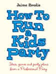 How To Run A Kids Party - ideas, game...
