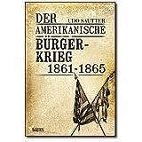 """Der Amerikanische B�rgerkrieg 1861-1865von """"Udo Sautter"""""""