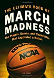 img - for The Ultimate Book of March Madness: The Players, Games, and Cinderellas that Captivated a Nation First edition by Hager, Tom (2012) Hardcover book / textbook / text book