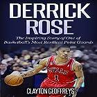 Derrick Rose: The Inspiring Story of One of Basketball's Most Resilient Point Guards Hörbuch von Clayton Geoffreys Gesprochen von: Tom Johnson